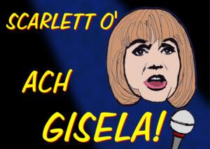 Scarlett O' mit ACH GISELA!